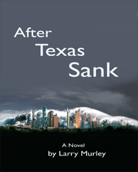 After Texas Sank - A Novel by Larry Murely